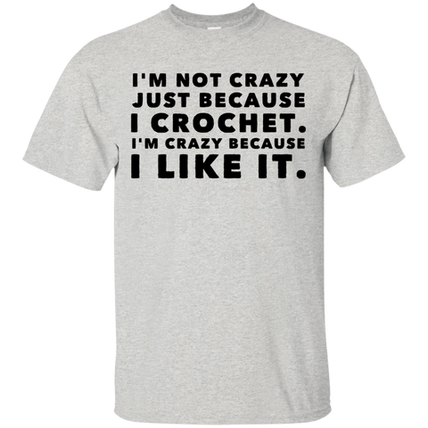 I'm not crazy just because I crochet. I'm crazy because i like it. T-Shirt