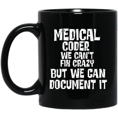 Medical Coder we can't fix crazy but we can document it 11 oz. Black Mug
