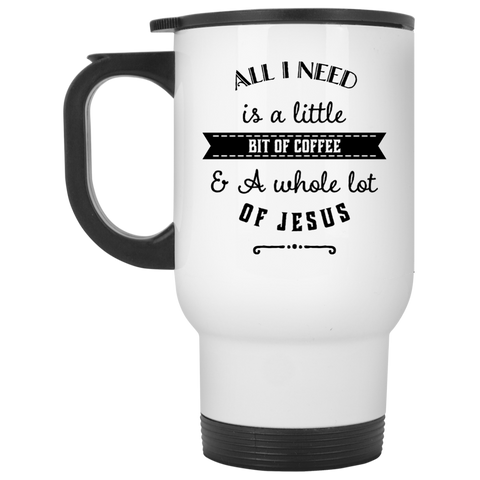 All I need is a little bit of coffee and a whole lot of Jesus  Travel  Mug
