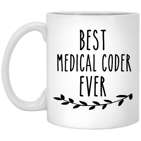 Best Medical Coder ever .  11 oz. White Mug