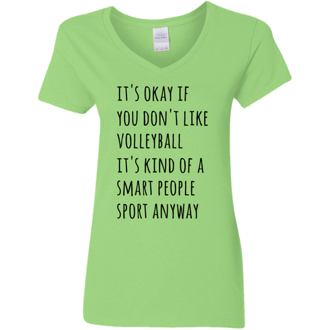 It's okay if you don't like volleyball it's kind of a smart people sport anyway Ladies V Neck