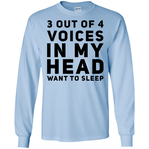 3 out of 4 voices in my head want to sleep LS   T-Shirt