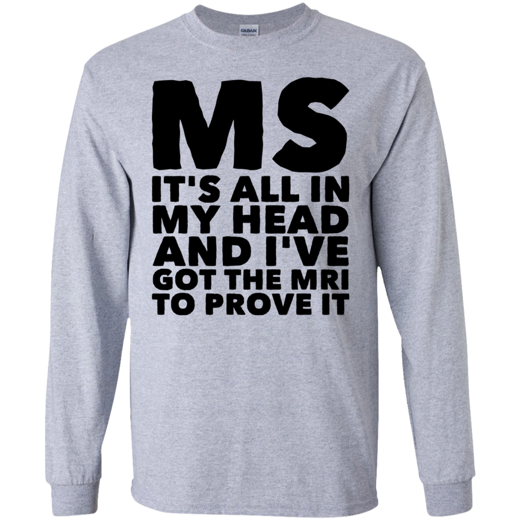 MS It's all in my head and I've got the MRI to prove it LS Tshirt