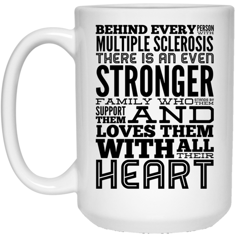 Behind every person with Multiple Sclerosis 15 oz. White Mug