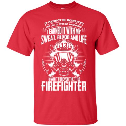 I earned it with my sweat blood and life I own it forever the Title Firefighter  T-Shirt