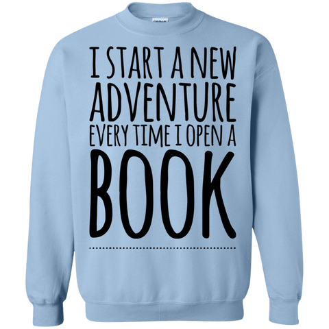 I Start a new adventure every time i open a BOOK Sweatshirt