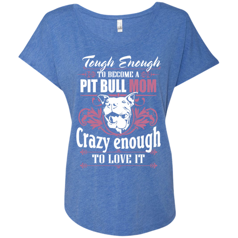 Tough Eough to become Pit Bull Mom Crazy Enough to Love it Triblend dolman sleeve