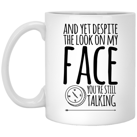 And Yet despite the look on my face you're still talking  11 oz. Mug