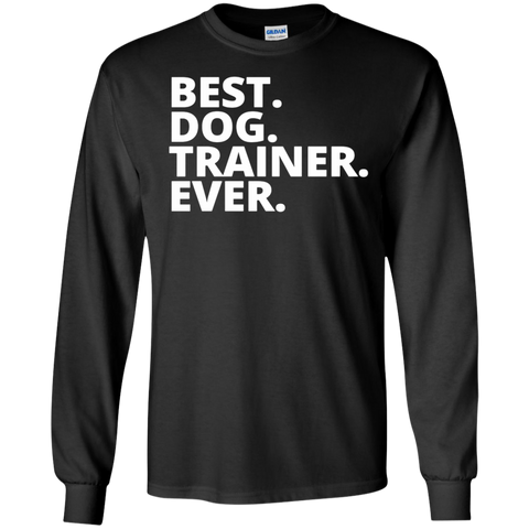 Best.Dog. Trainer.Ever .  LS   Tshirt
