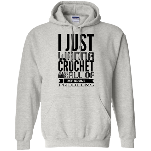 I Just wanna crochet and ignore all of my adult problems  Hoodie