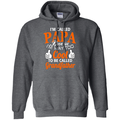 I'm Called Papa Because I'm way too cool to be called grandfather  Hoodie  8 oz