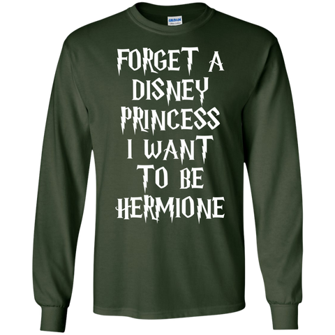 Forget a disney princess i want to be Hermione  LS  Tshirt