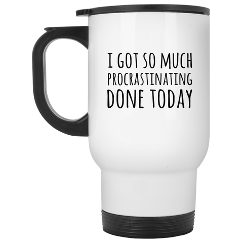 I got so much procrastinating done today  White Travel Mug