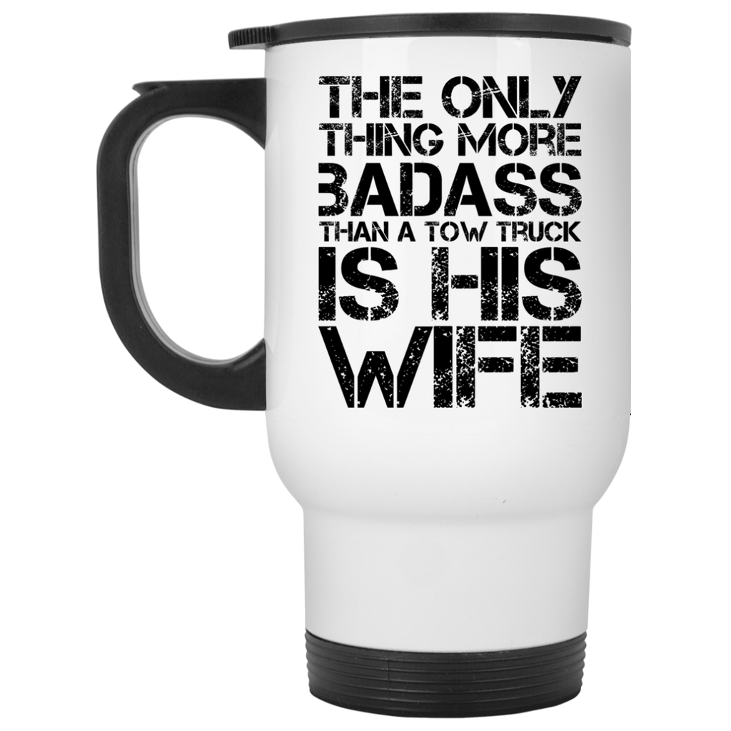 The only thing more badass than a tow truck is his wife  Travel Mug