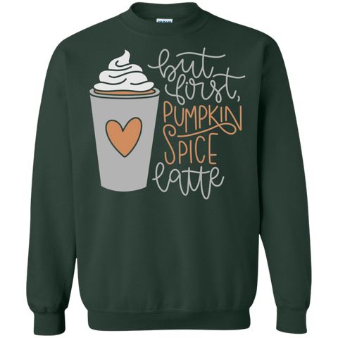 BUT FIRST, PUMPKIN SPICE LATTE	 Sweatshirt