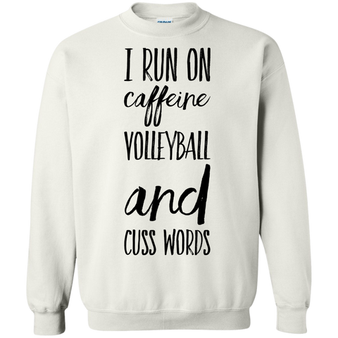 I run on caffeine volleyball and cuss words Sweatshirt