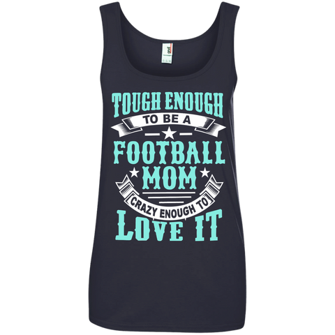 Tough Enough to be a Football Mom Crazy Enough to Love It Ladies' 100% Ringspun Cotton Tank Top