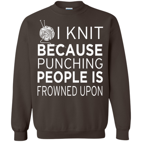 I Knit Because punching people is frowned upon   Crewneck Pullover Sweatshirt  8 oz
