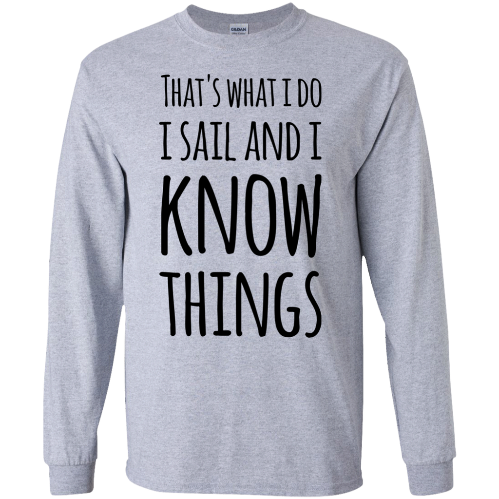 That's What I Do I Sail and I know things  LS   Tshirt