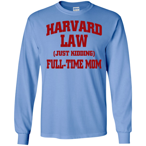 Harvard Law ( just kidding ) Full time Mom   LS  Ultra Cotton Tshirt