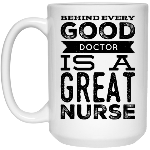 Behind every good doctor is a great nurse Mug  - 15oz