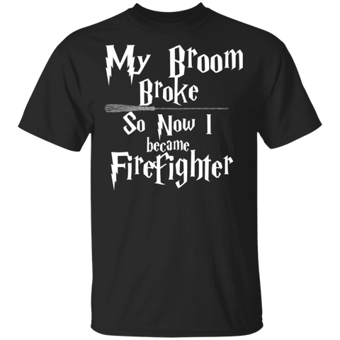 My Broom broke so now i became firefighter . T-Shirt