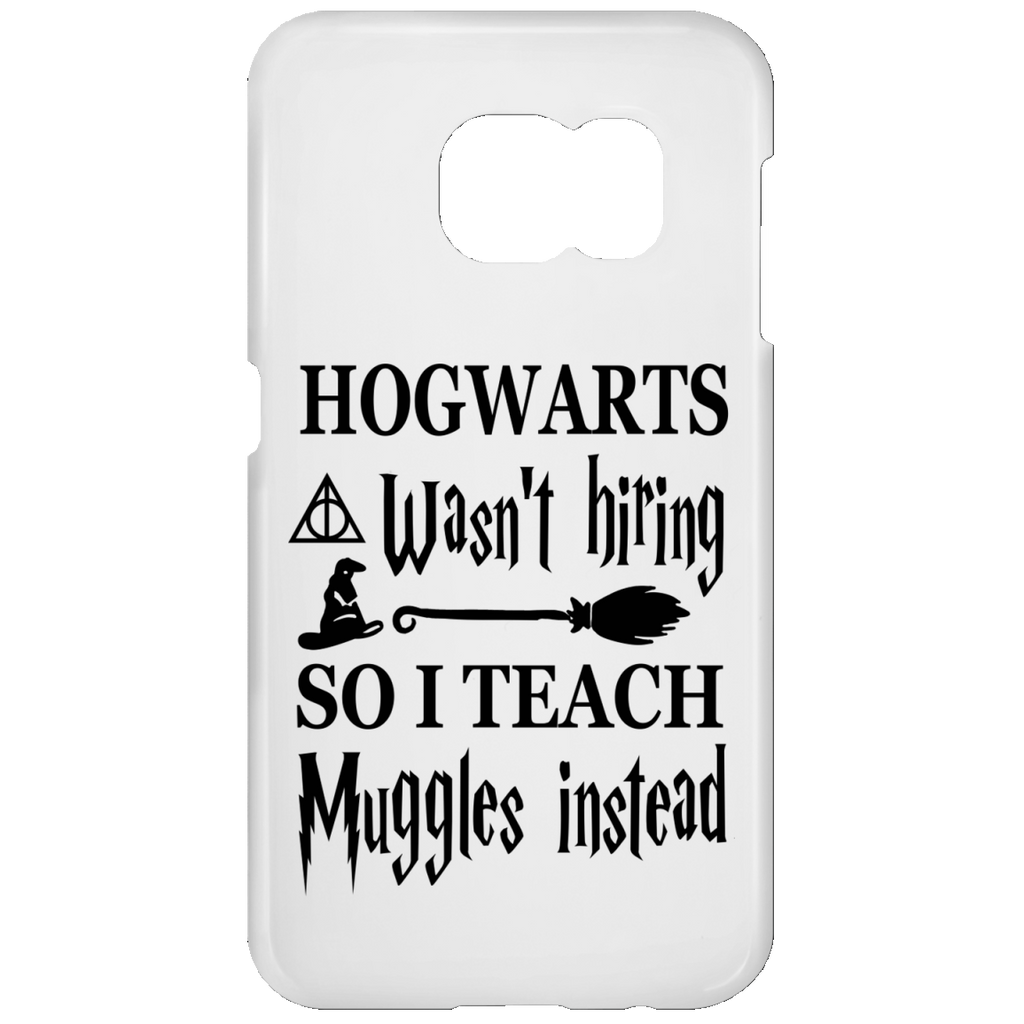 Hogwarts wasn't hiring so I Teach muggles instead  Samsung Galaxy S7 Phone Case
