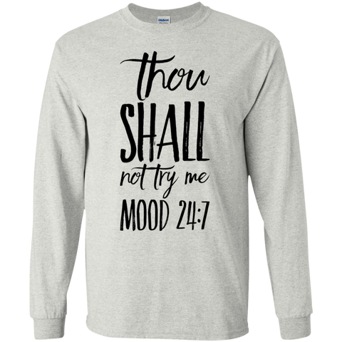 Thou shall not try me  mood 24:7  LS Tshirt