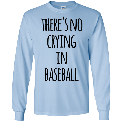 There's no crying in   Baseball   LS Tshirt
