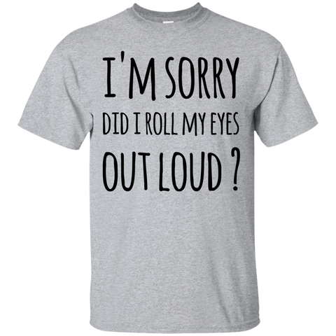 I'm Sorry did i roll my eyes out loud  T-Shirt
