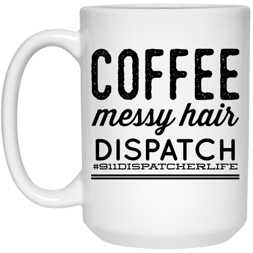 Coffee Messy hair Dispatch #911dispactherlife    Mug - 15oz