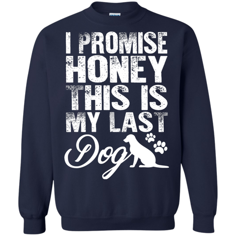 I Promise Honey this is my Last Dog  Pullover Sweatshirt  8 oz