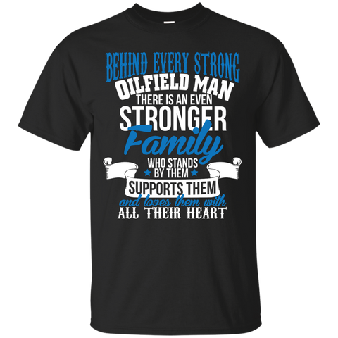 Behind every strong oilfield there is an even stronger family who stands by them  T-Shirt
