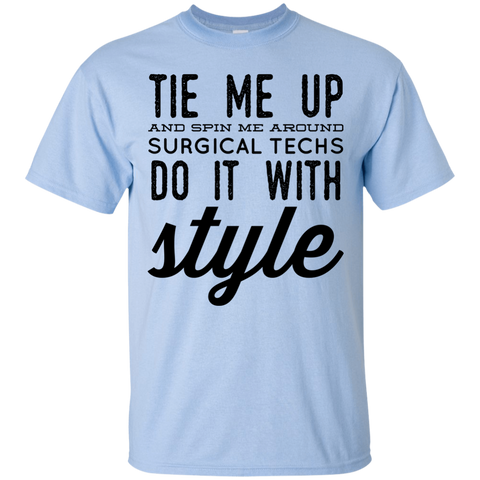 Tie me up and spin me around surgical techs do it with style  T-Shirt