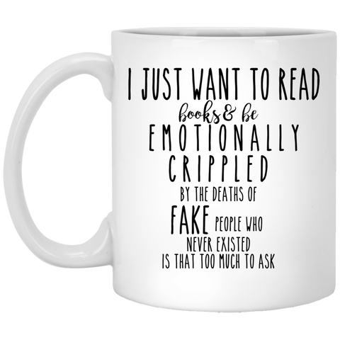 I just want to read books and be emotionally crippled 11 oz. White Mug