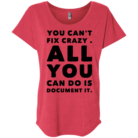 You Can't fix crazy. All You can do is document it Dolman Sleeve