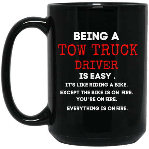 Being A Tow Truck Driver is easy 15 oz. Black Mug