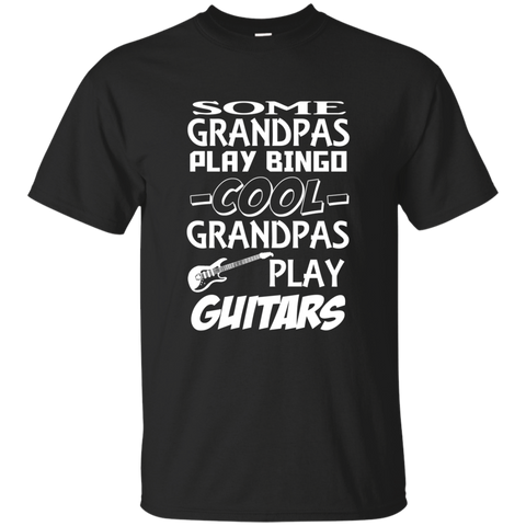 Some Grandpas Play Bingo Cool Grandpas Play Guitars Cotton T-Shirt