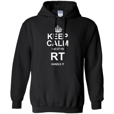 Keep Calm and Let The RT Handle it  Hoodie 8 oz