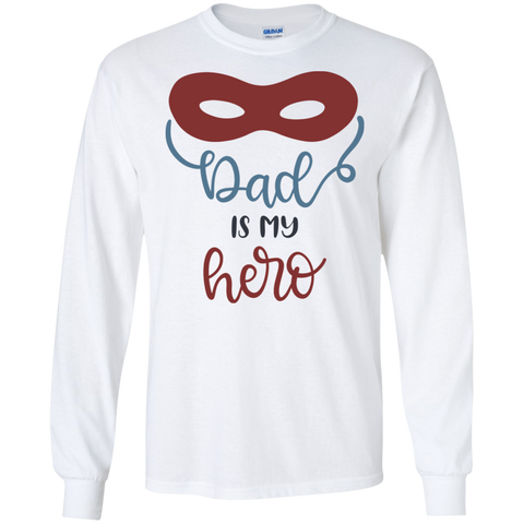 Dad is my hero LS Tshirt