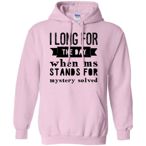 I long for the day when Ms Stands for Mystery Solved  Hoodie
