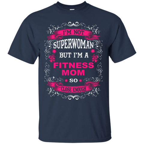 I'm Not Superwoman but I'm a Fitness Mom So close enough T-Shirt