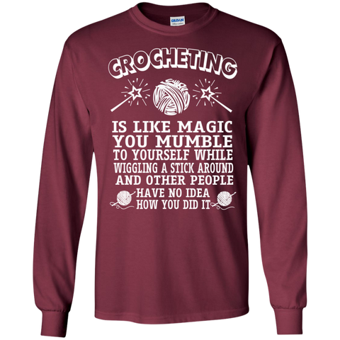 Crocheting is like magic you mumble to yourself while wiggling a stick LS Ultra Cotton Tshirt