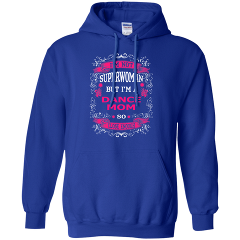I'm not Superwoman but I'm A Dance Mom so close enough Pullover Hoodie 8 oz