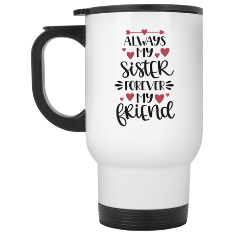 Always my sister forever my friend White Travel Mug