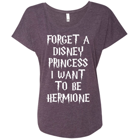 Forget a disney princess i want to be Hermione Triblend dolman sleeve
