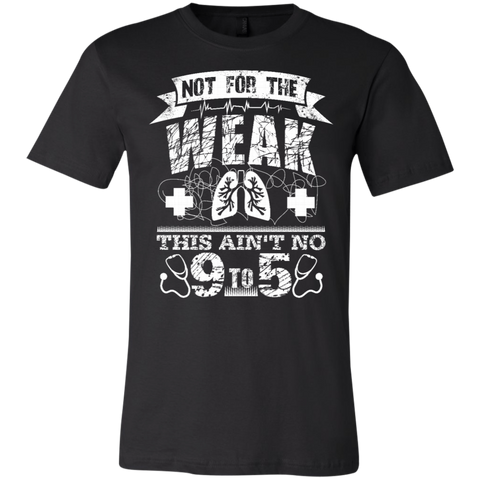 Not for the weak  T-Shirt Respiratory Therapist