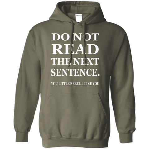 Do Not read The Next Sentence You Little Rebel , I like you Hoodie 8 oz