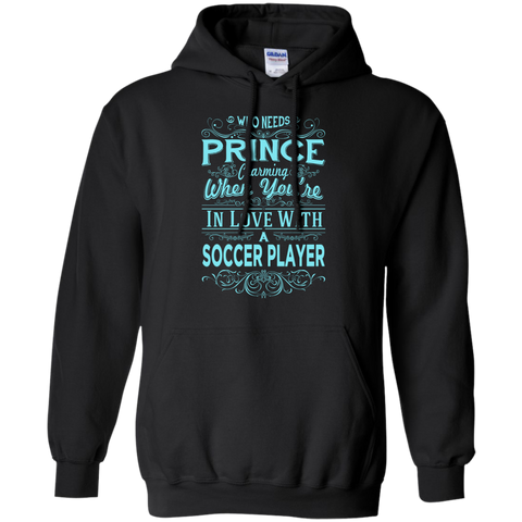 Who needs prince charming when you're in love with a soccer player Hoodie