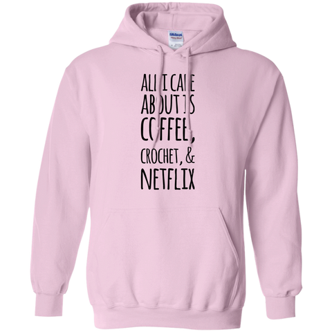 All I care about is Coffee , crochet , & Netflix    Hoodie